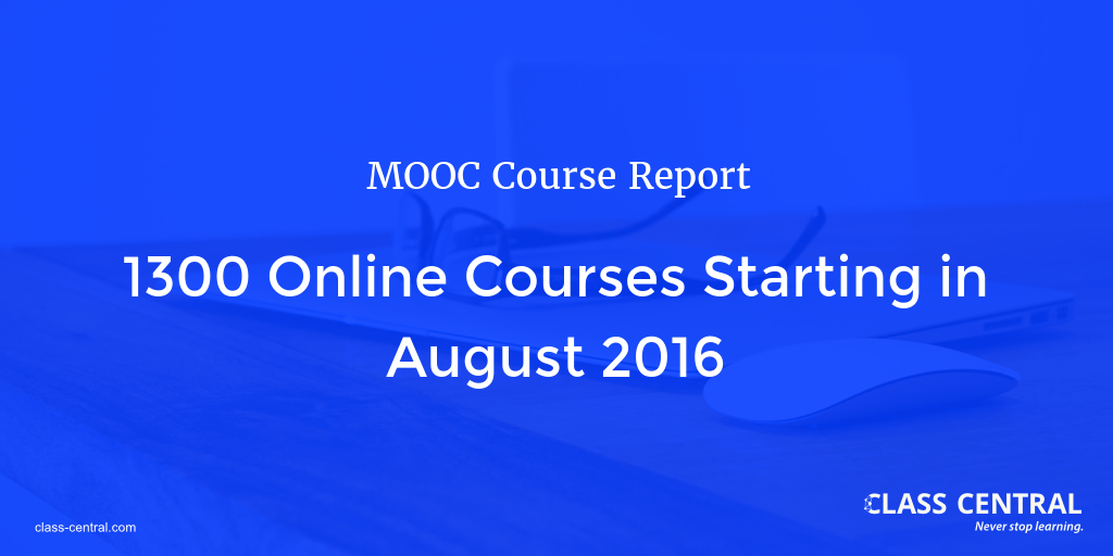 MOOC Course Report: August 2016 — Class Central