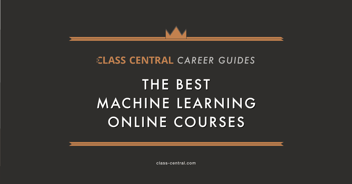 The Best Machine Learning Courses — Class Central Career Guides — Class Central