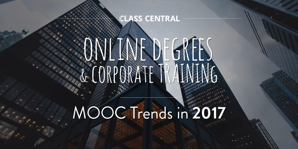 MOOC Trends in 2017: Online Degrees and Corporate Learning