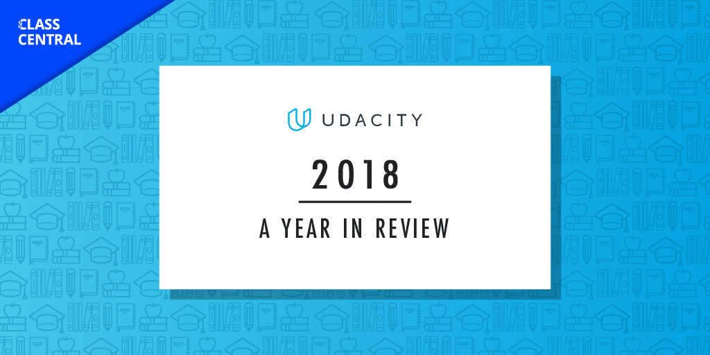Udacity's 2018: Year in Review — Class Central