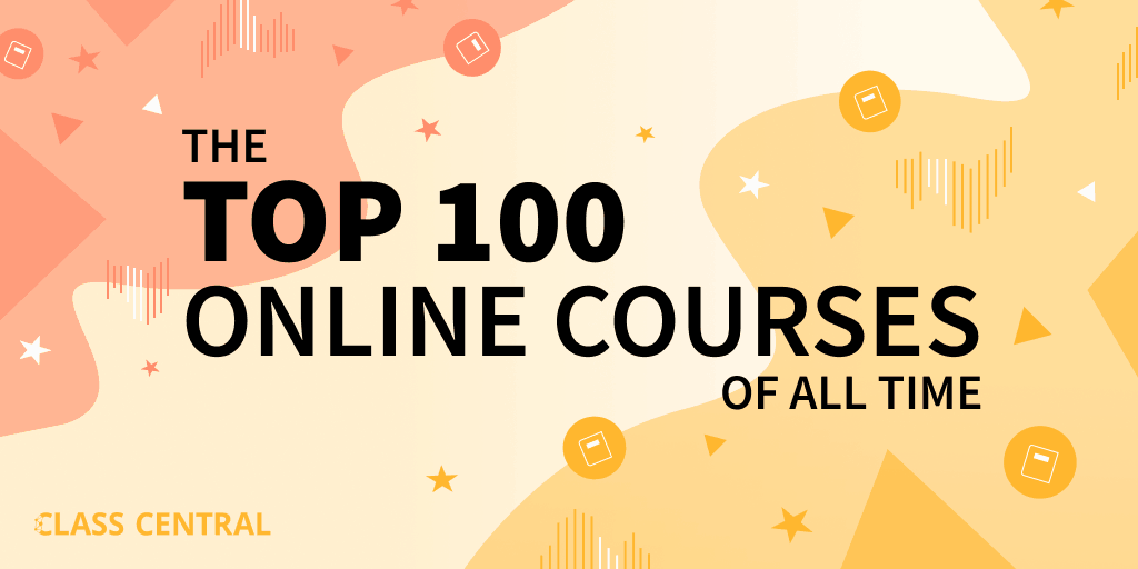 Class Central's Top 100 MOOCs of All Time (2019 edition) — Class Central