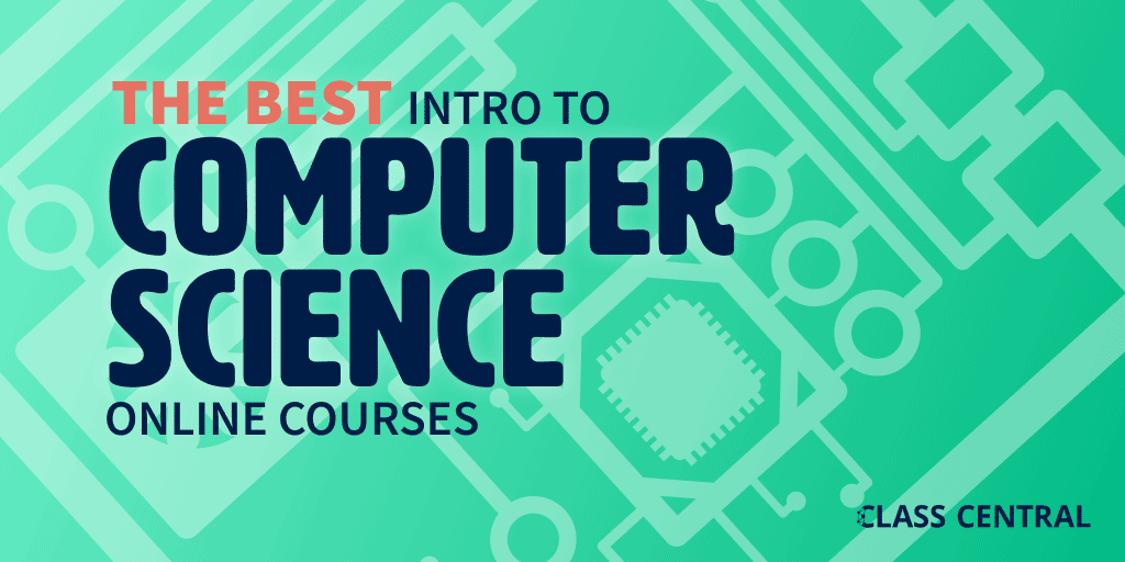 The Best Intro To Computer Science Courses According To Your Reviews Class Central